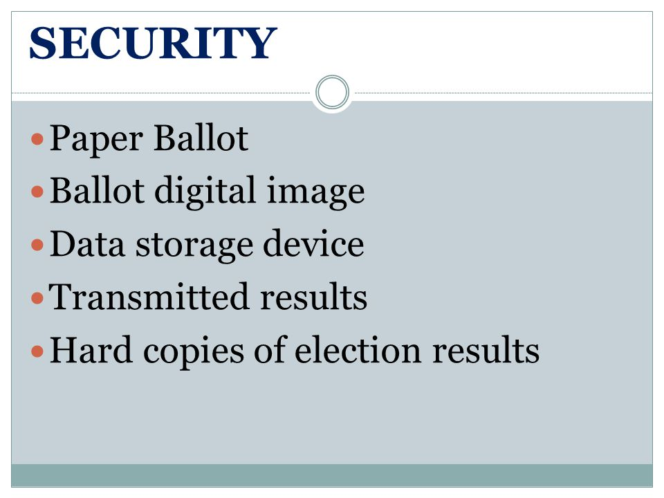 SECURITY Paper Ballot Ballot digital image Data storage device Transmitted results Hard copies of election results