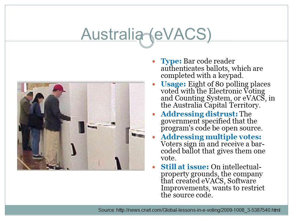 Australia (eVACS) Type: Bar code reader authenticates ballots, which are completed with a keypad.