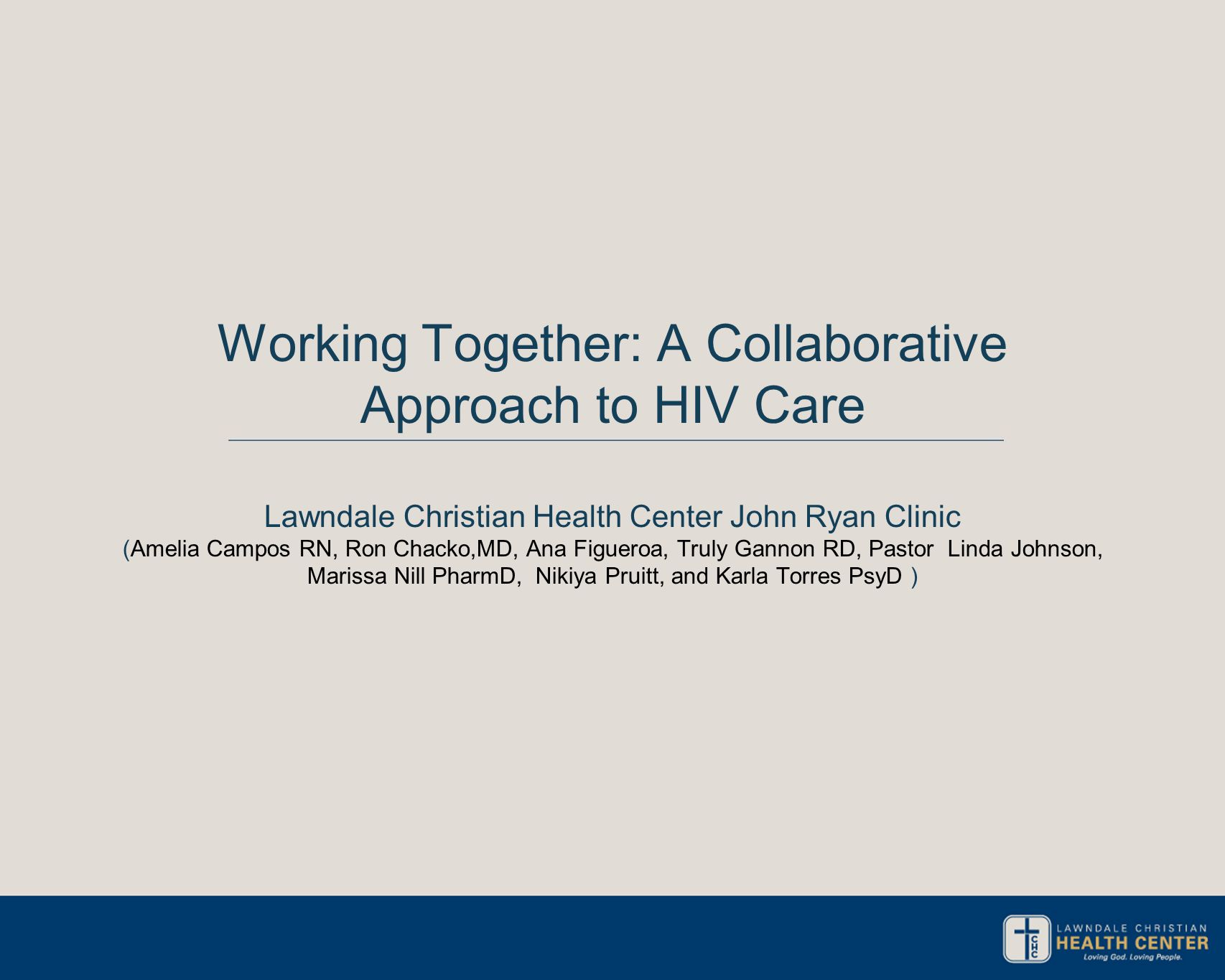 Working Together: A Collaborative Approach to HIV Care Lawndale Christian Health Center John Ryan Clinic (Amelia Campos RN, Ron Chacko,MD, Ana Figuero