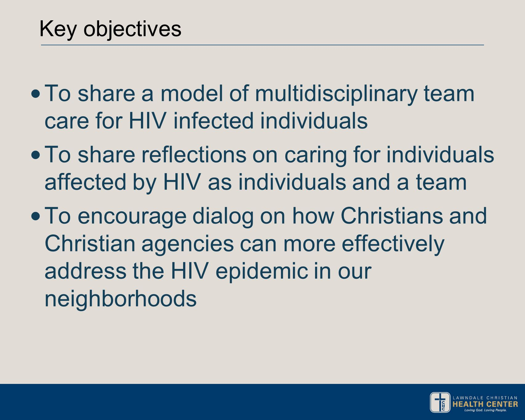 Key objectives To share a model of multidisciplinary team care for HIV infected individuals To share reflections on caring for individuals affected by