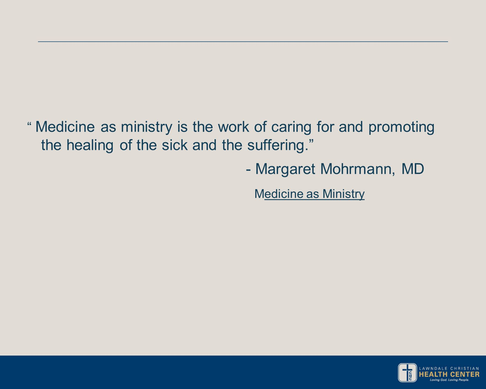 """ Medicine as ministry is the work of caring for and promoting the healing of the sick and the suffering."" - Margaret Mohrmann, MD Medicine as Ministr"