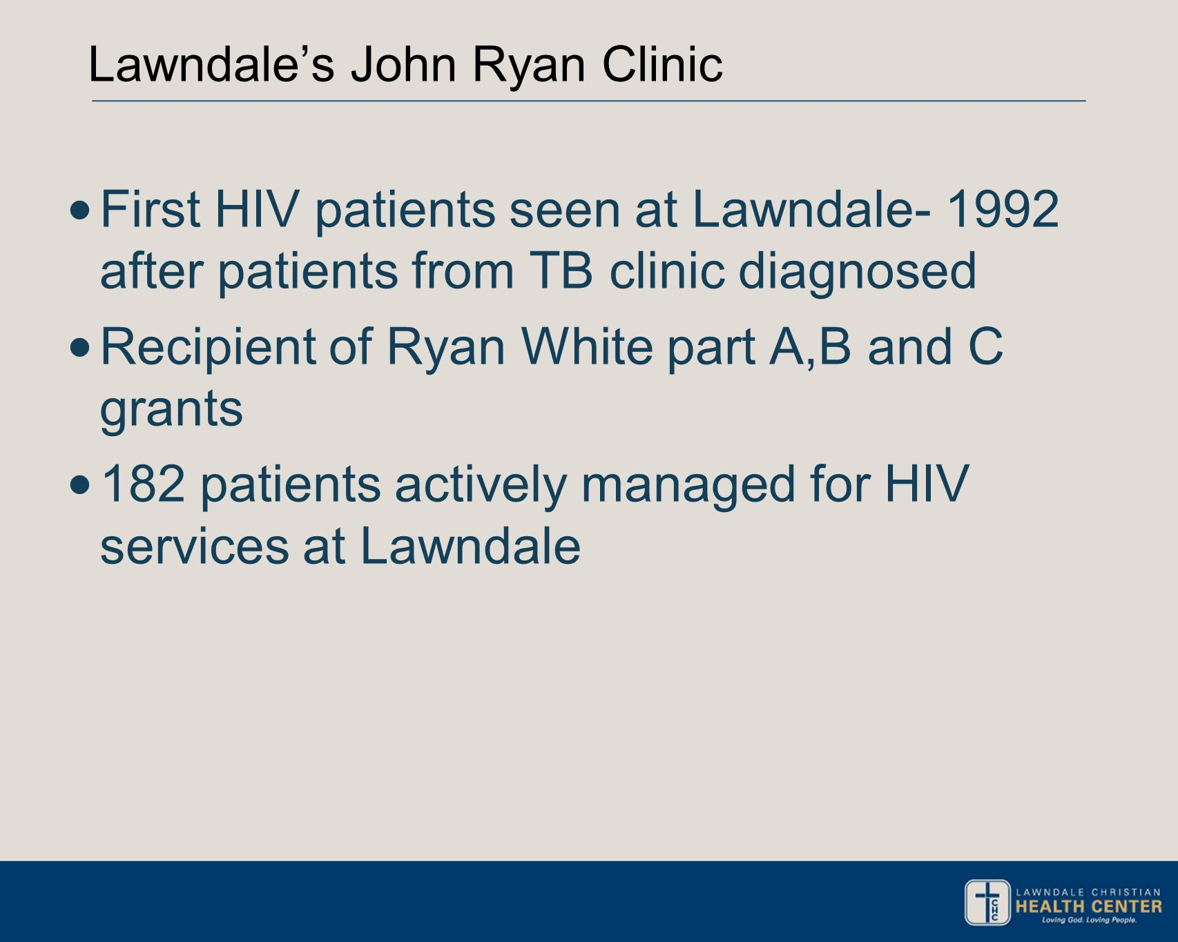 Lawndale's John Ryan Clinic First HIV patients seen at Lawndale- 1992 after patients from TB clinic diagnosed Recipient of Ryan White part A,B and C g