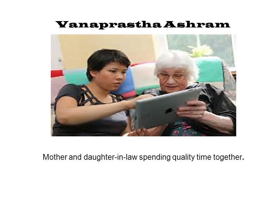 Vanaprastha Ashram Mother and daughter-in-law spending quality time together.