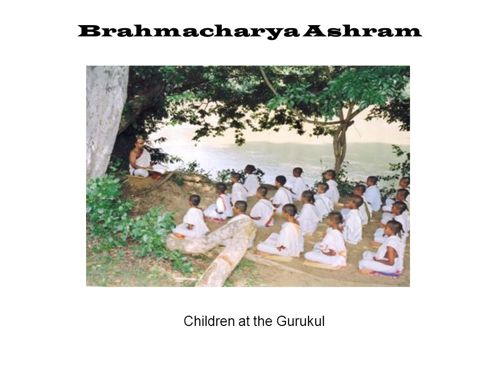 Brahmacharya Today children attend modern classes. Brahmacharya Ashram