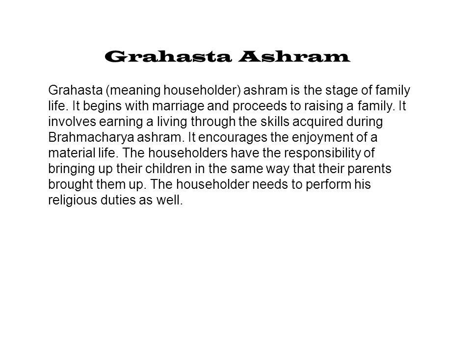 Vanaprastha Ashram Vanaprastha indicates the departure from material possessions.