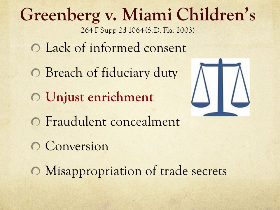 Greenberg v. Miami Children's 264 F Supp 2d 1064 (S.D. Fla. 2003) Lack of informed consent Breach of fiduciary duty Unjust enrichment Fraudulent conce