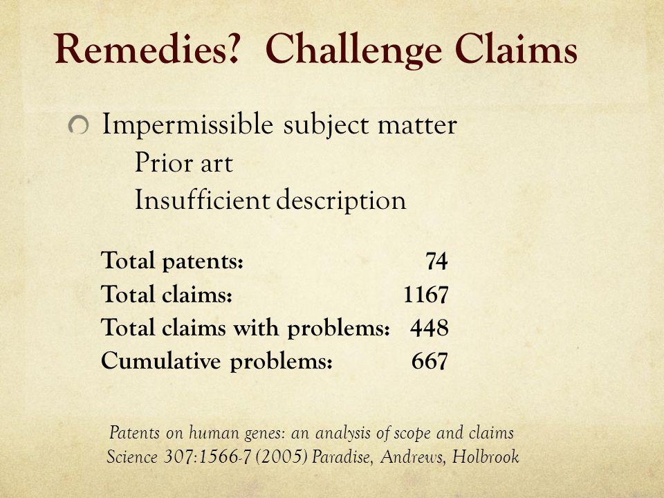 Remedies? Challenge Claims Impermissible subject matter Prior art Insufficient description Total patents: 74 Total claims: 1167 Total claims with prob
