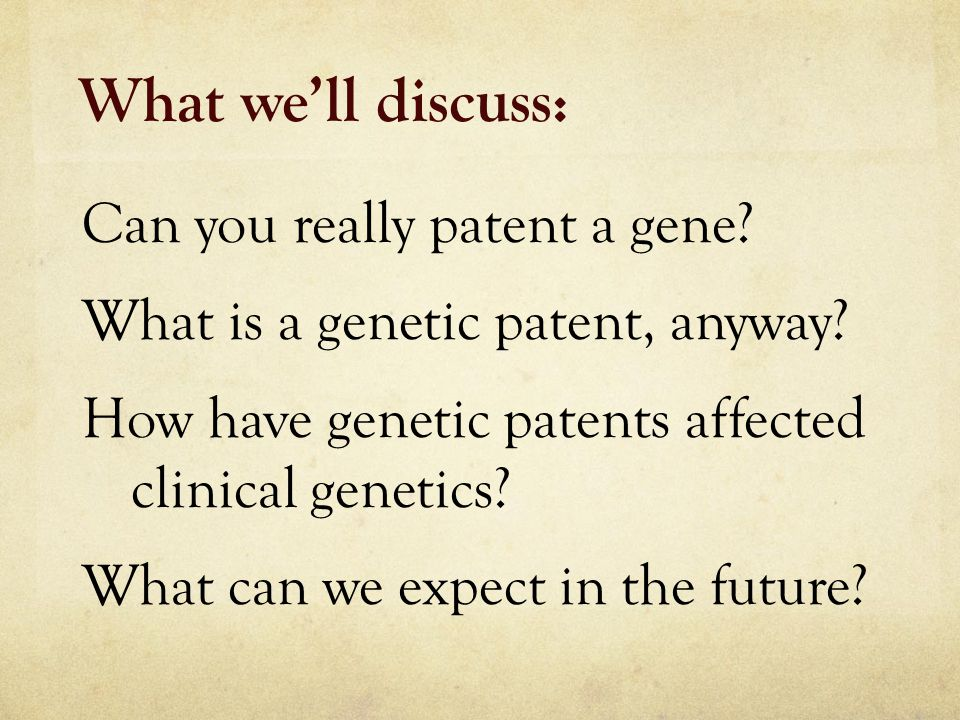 What we'll discuss: Can you really patent a gene. What is a genetic patent, anyway.