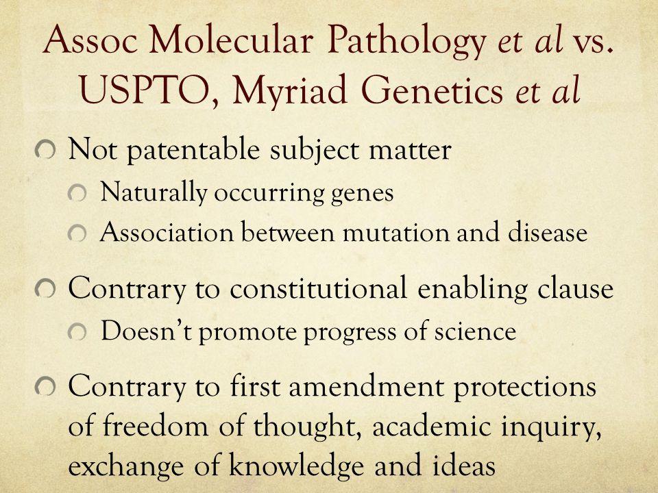 Assoc Molecular Pathology et al vs. USPTO, Myriad Genetics et al Not patentable subject matter Naturally occurring genes Association between mutation