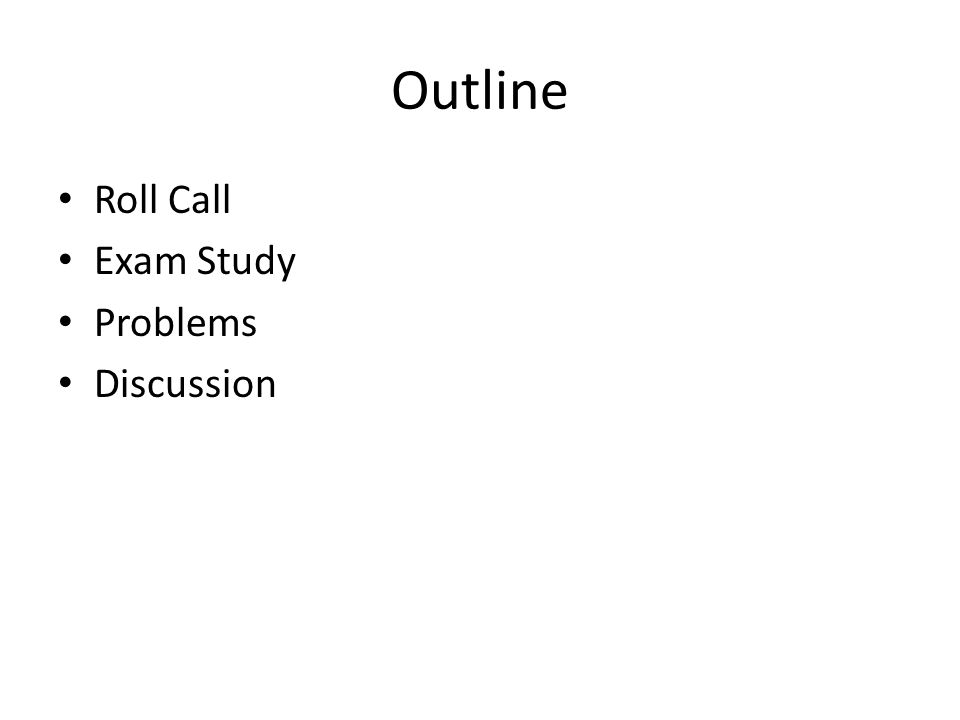 Outline Roll Call Exam Study Problems Discussion