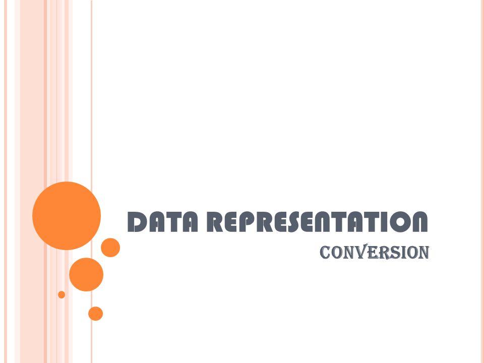 DATA REPRESENTATION CONVERSION