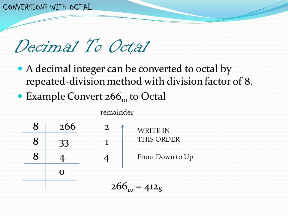 Decimal Fraction To Octal To convert Decimal fraction into Octal, multiply fractional part with 8 till you get fractional part 0.