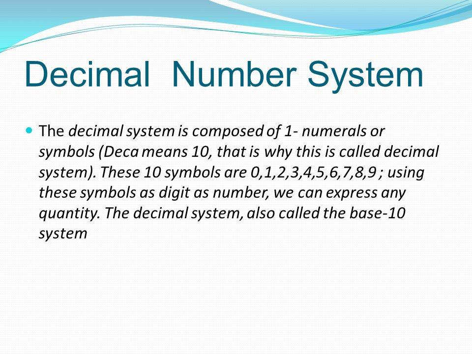 Binary Number System Binary System, there are only two symbols or possible digit values, 0 and 1.