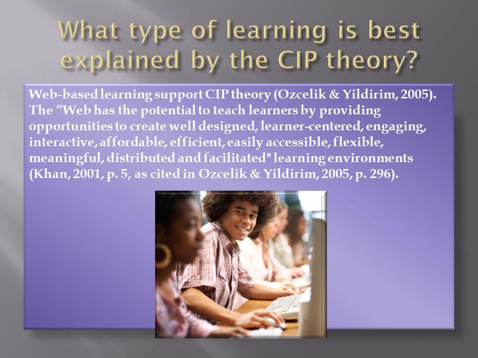 Web-based learning support CIP theory (Ozcelik & Yildirim, 2005).