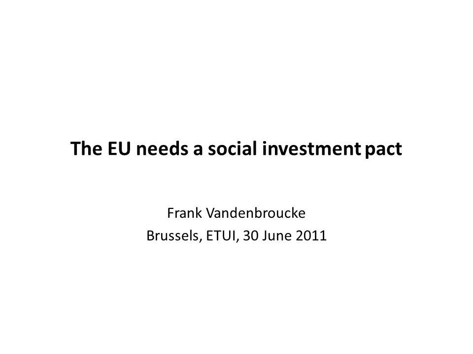 The EU needs a social investment pact Frank Vandenbroucke Brussels, ETUI, 30 June 2011