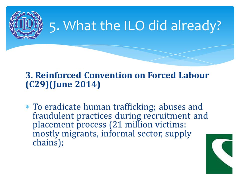 3. Reinforced Convention on Forced Labour (C29)(June 2014)  To eradicate human trafficking; abuses and fraudulent practices during recruitment and pl
