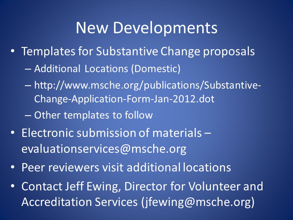 New Developments Templates for Substantive Change proposals – Additional Locations (Domestic) – http://www.msche.org/publications/Substantive- Change-