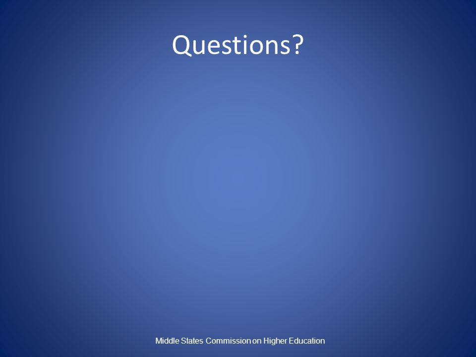 Questions? Middle States Commission on Higher Education
