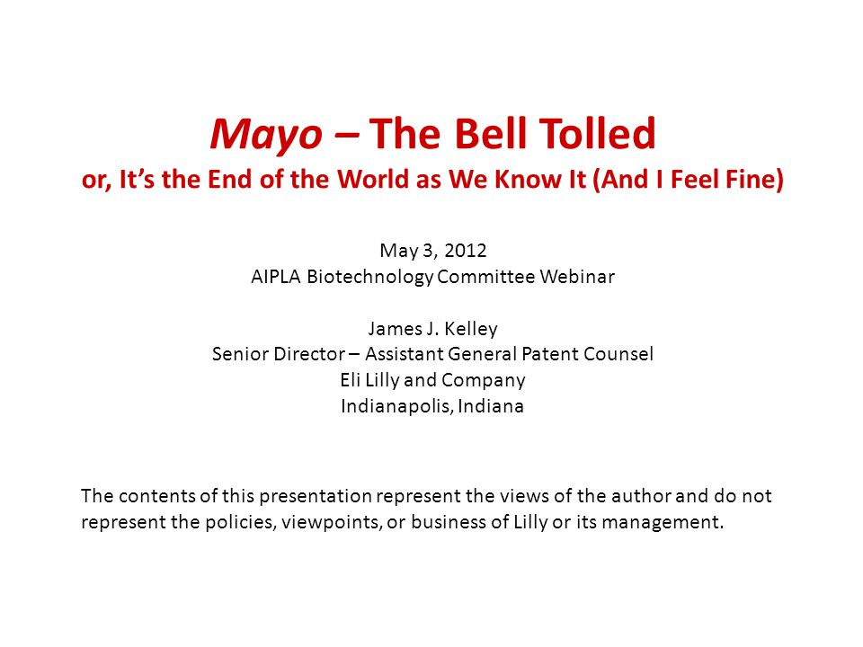 Mayo – The Bell Tolled or, It's the End of the World as We Know It (And I Feel Fine) May 3, 2012 AIPLA Biotechnology Committee Webinar James J.