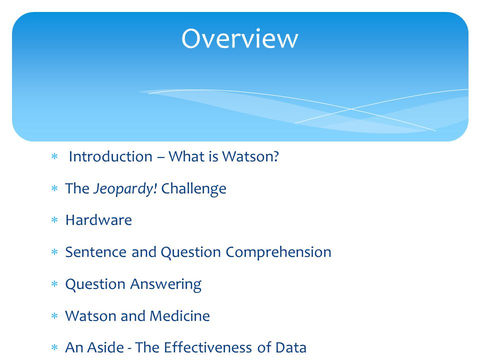  Introduction – What is Watson. The Jeopardy.