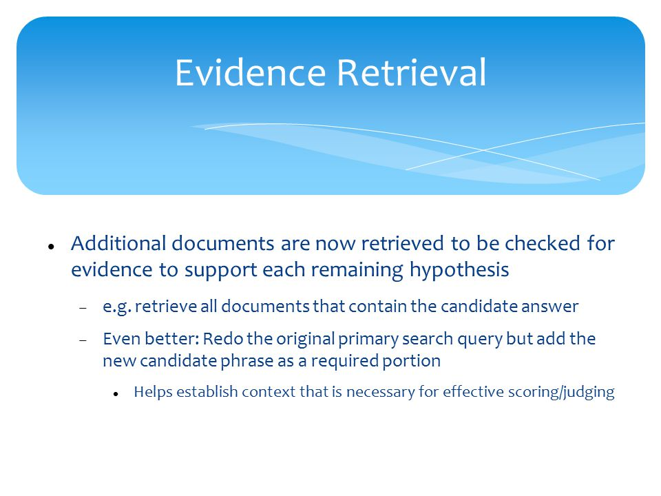 Evidence Retrieval Additional documents are now retrieved to be checked for evidence to support each remaining hypothesis  e.g.