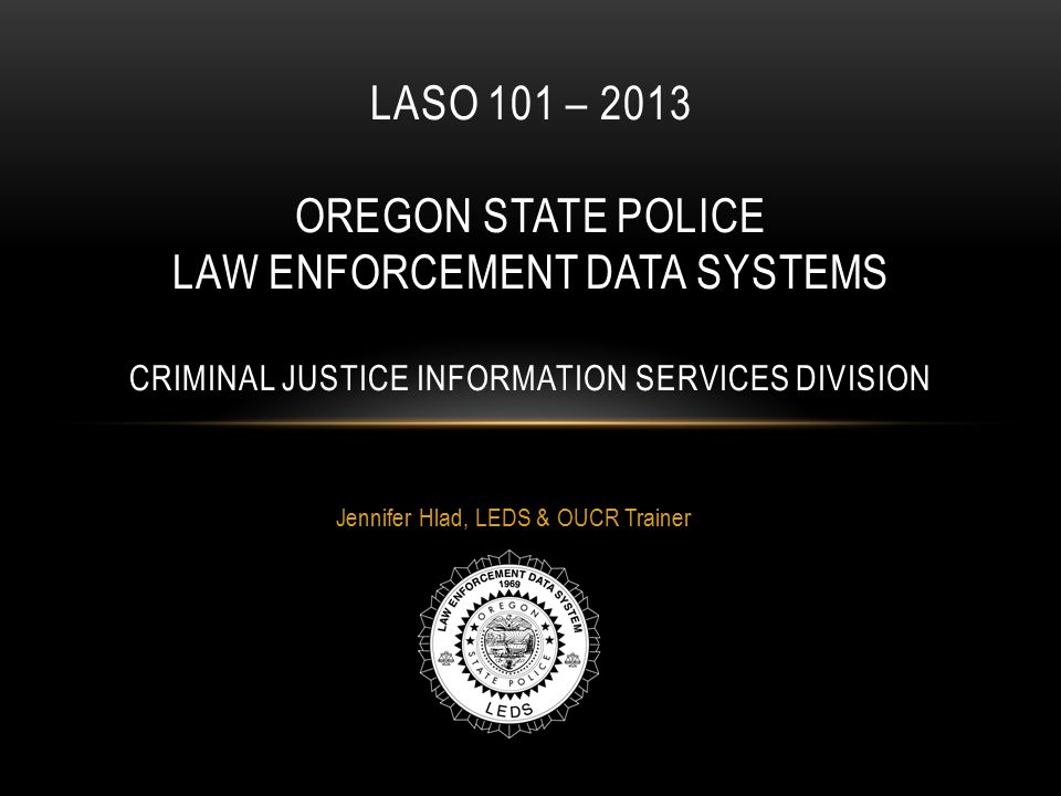 DEFINITIONS & ACRONYMS: CJIS: Criminal Justice Information Services CSA: CJIS Systems Agencies TAC: Terminal Agency Coordinator – LEDS Representative LASO: Local Agency Security Officer, the agency contact for CJIS Training (see CJIS Policy v5.2 section 3.2.9 for role defined) CJI: Criminal Justice Information, any FBI CJIS provided data CJA: Criminal Justice Agency/Agencies NCJA: Noncriminal Criminal Justice Agency/Agencies