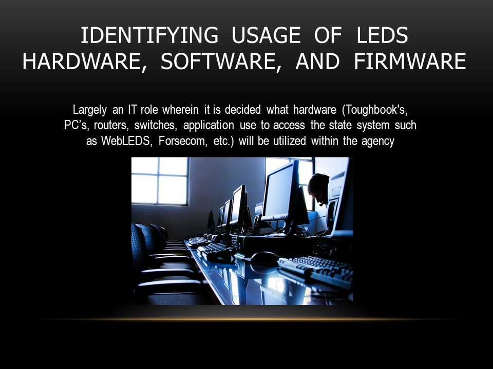 ENSURING NO UNAUTHORIZED INDIVIDUALS OR PROCESSES HAVE ACCESS TO LEDS Agencies shall manage information system accounts, including establishing, activating, modifying, reviewing, disabling, and removing accounts.