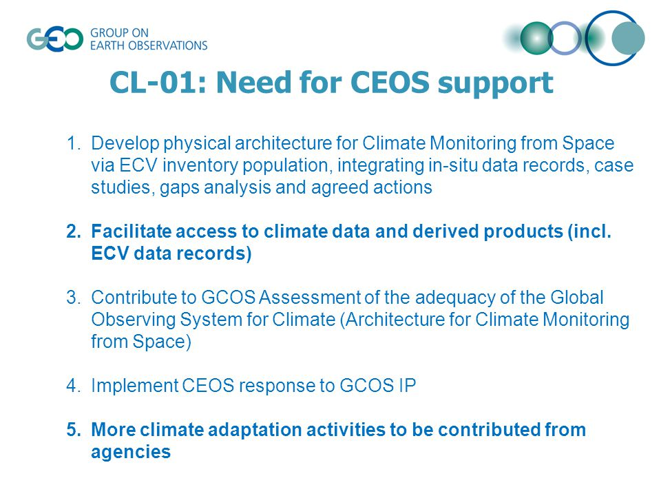 CL-01: Need for CEOS support 1.Develop physical architecture for Climate Monitoring from Space via ECV inventory population, integrating in-situ data records, case studies, gaps analysis and agreed actions 2.Facilitate access to climate data and derived products (incl.
