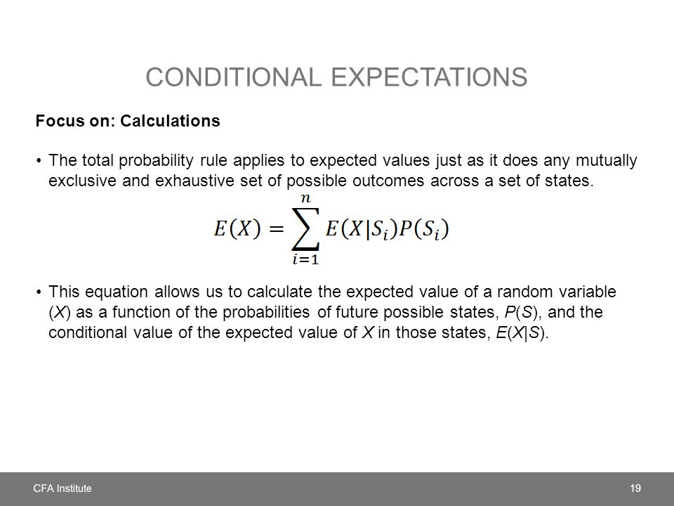 CONDITIONAL EXPECTATIONS Focus on: Calculations The total probability rule applies to expected values just as it does any mutually exclusive and exhaustive set of possible outcomes across a set of states.