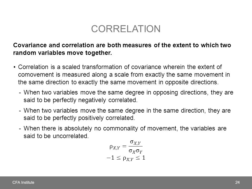 CORRELATION Covariance and correlation are both measures of the extent to which two random variables move together.