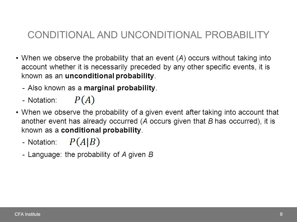 CONDITIONAL AND UNCONDITIONAL PROBABILITY When we observe the probability that an event (A) occurs without taking into account whether it is necessarily preceded by any other specific events, it is known as an unconditional probability.