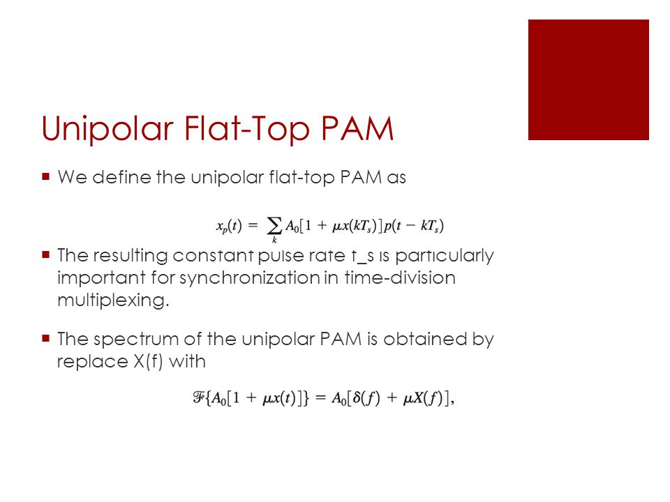 Unipolar Flat-Top PAM  We define the unipolar flat-top PAM as  The resulting constant pulse rate f_s is particularly important for synchronization in time-division multiplexing.