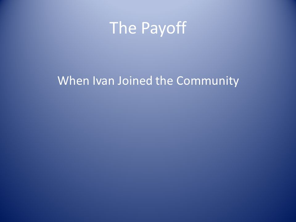 The Payoff When Ivan Joined the Community