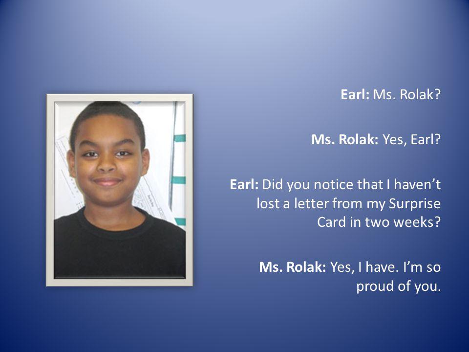 Earl: Ms. Rolak. Ms. Rolak: Yes, Earl.