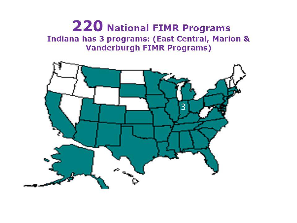 220 National FIMR Programs Indiana has 3 programs: (East Central, Marion & Vanderburgh FIMR Programs) 3