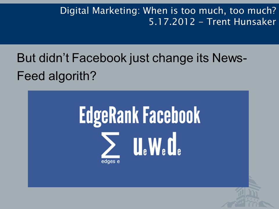 But didn't Facebook just change its News- Feed algorith