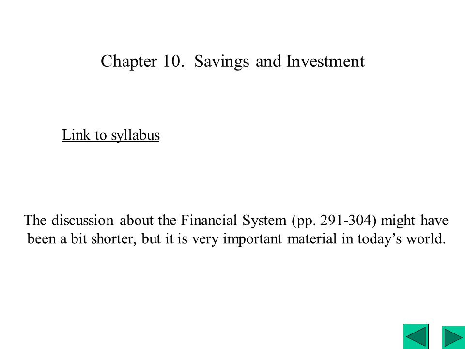 Chapter 10. Savings and Investment Link to syllabus The discussion about the Financial System (pp. 291-304) might have been a bit shorter, but it is v