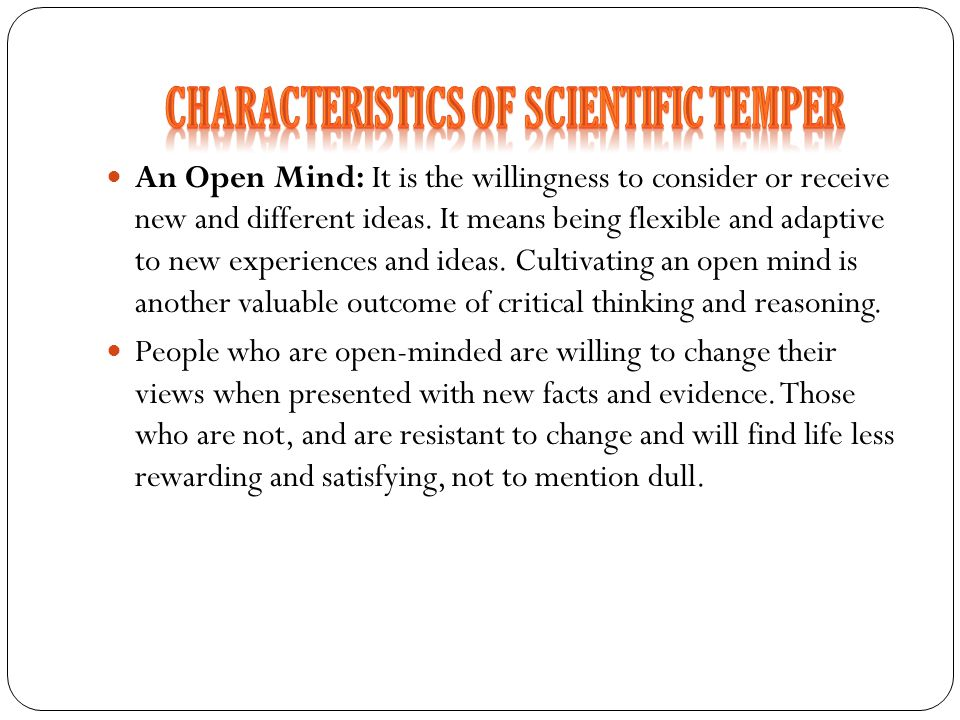 An Open Mind: It is the willingness to consider or receive new and different ideas. It means being flexible and adaptive to new experiences and ideas.