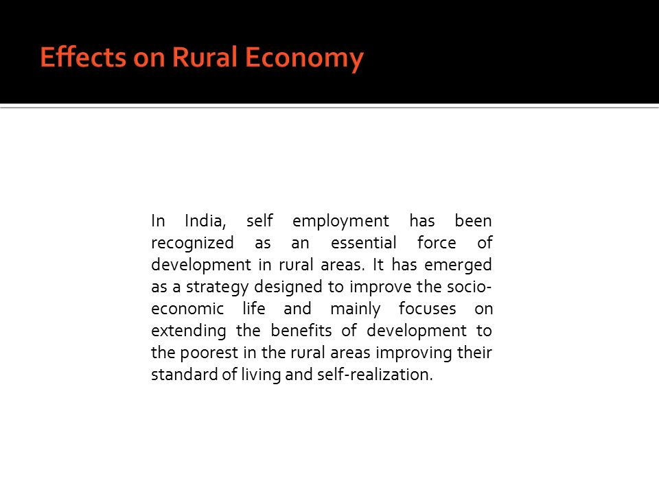 In India, self employment has been recognized as an essential force of development in rural areas.