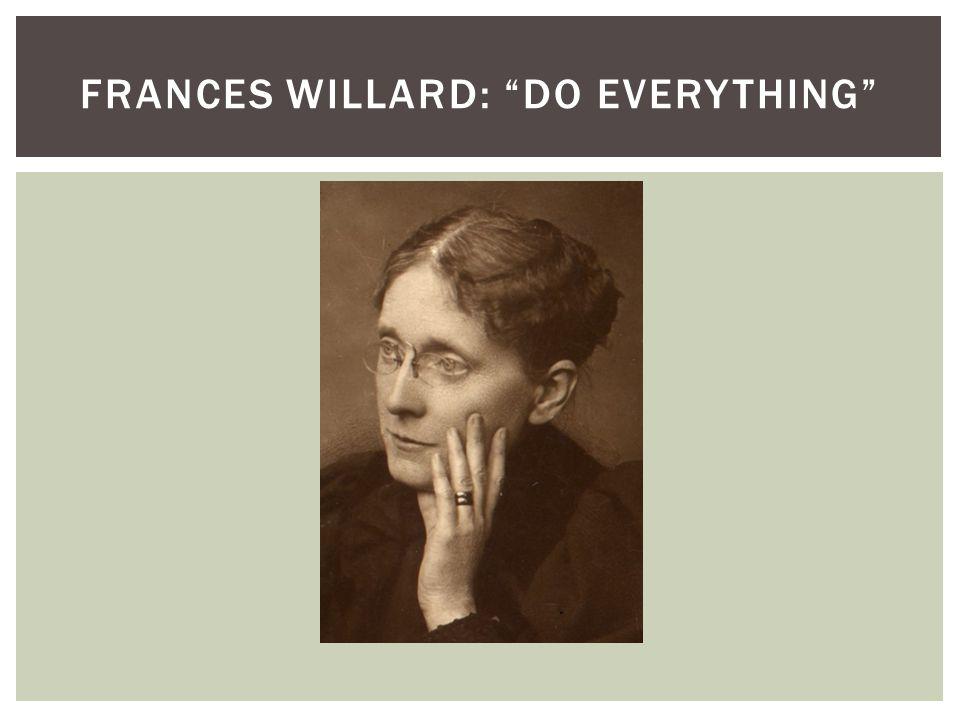 FRANCES WILLARD: DO EVERYTHING