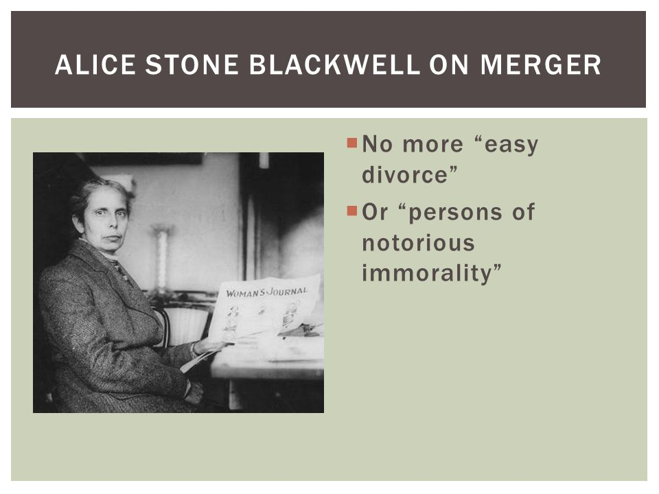  No more easy divorce  Or persons of notorious immorality ALICE STONE BLACKWELL ON MERGER