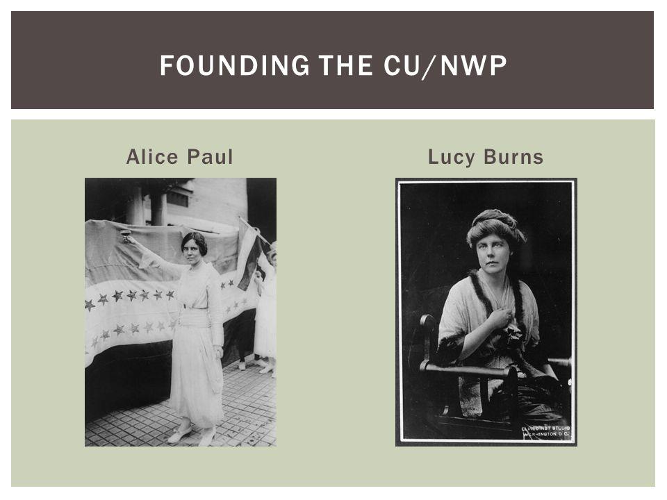 Alice PaulLucy Burns FOUNDING THE CU/NWP