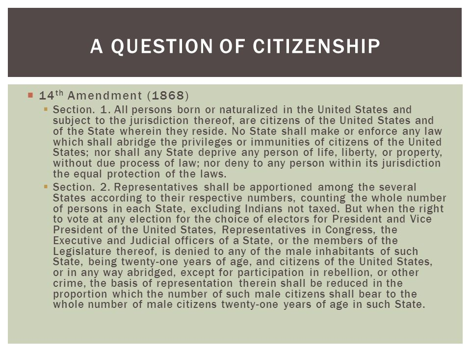  14 th Amendment (1868)  Section. 1.