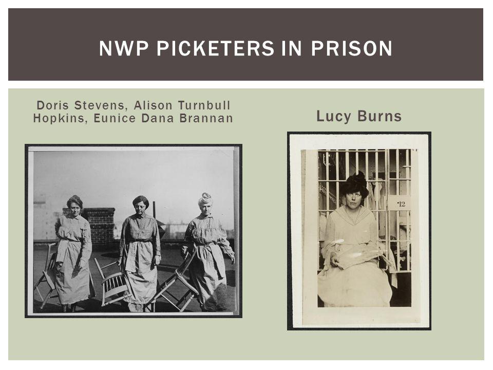 Doris Stevens, Alison Turnbull Hopkins, Eunice Dana Brannan Lucy Burns NWP PICKETERS IN PRISON