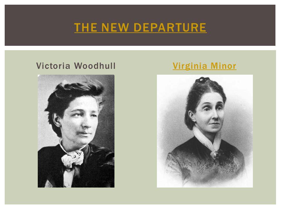 Victoria WoodhullVirginia Minor THE NEW DEPARTURE