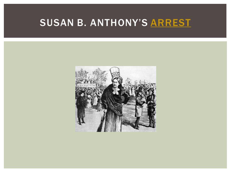 SUSAN B. ANTHONY'S ARRESTARREST