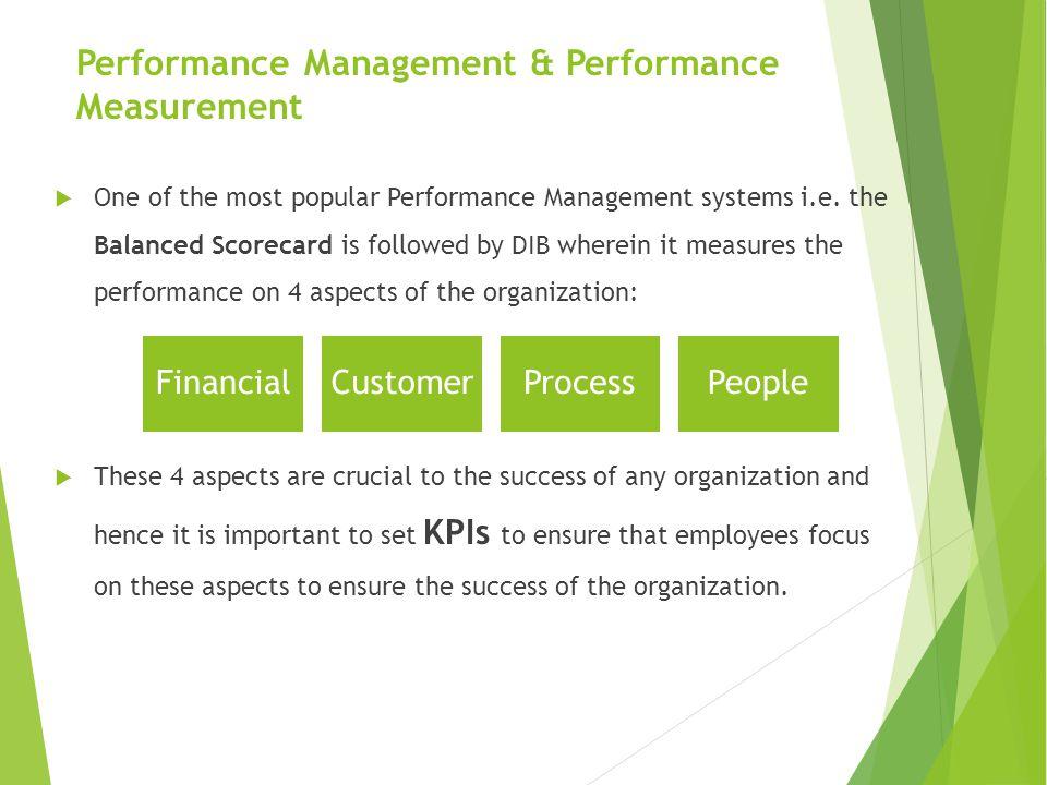 Performance Management & Performance Measurement  One of the most popular Performance Management systems i.e. the Balanced Scorecard is followed by D