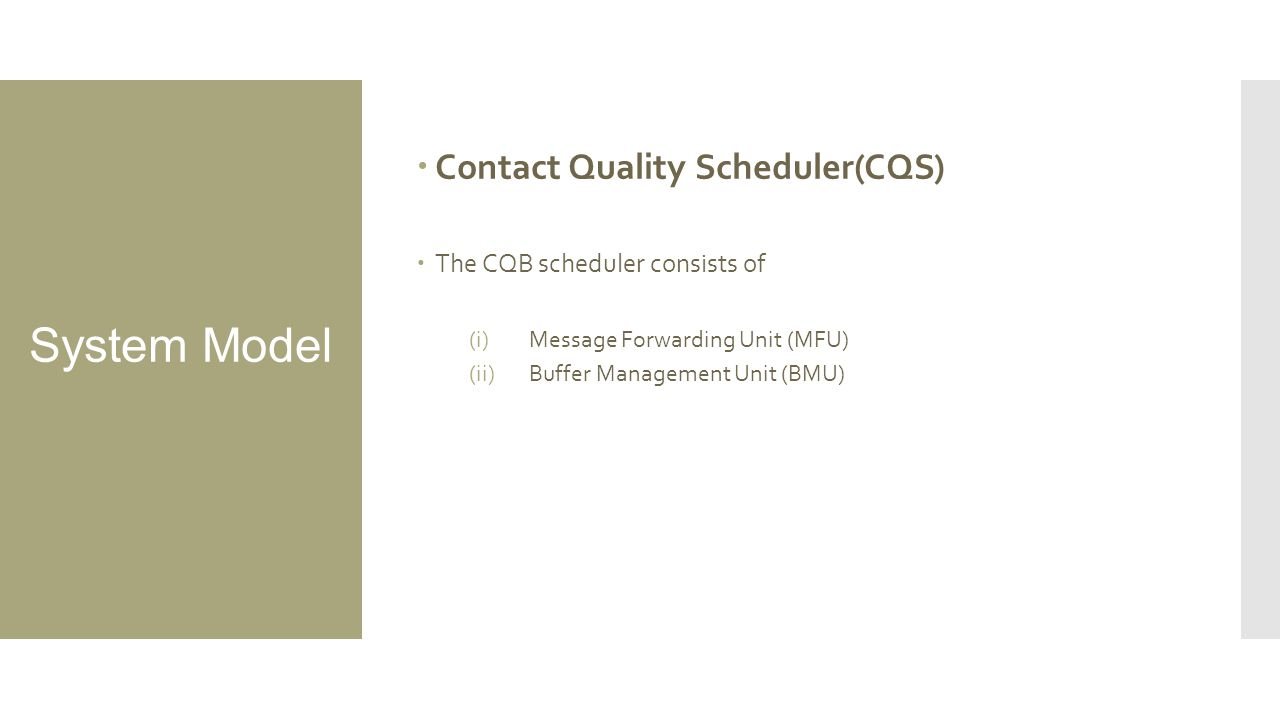  Contact Quality Scheduler(CQS)  The CQB scheduler consists of (i)Message Forwarding Unit (MFU) (ii)Buffer Management Unit (BMU)