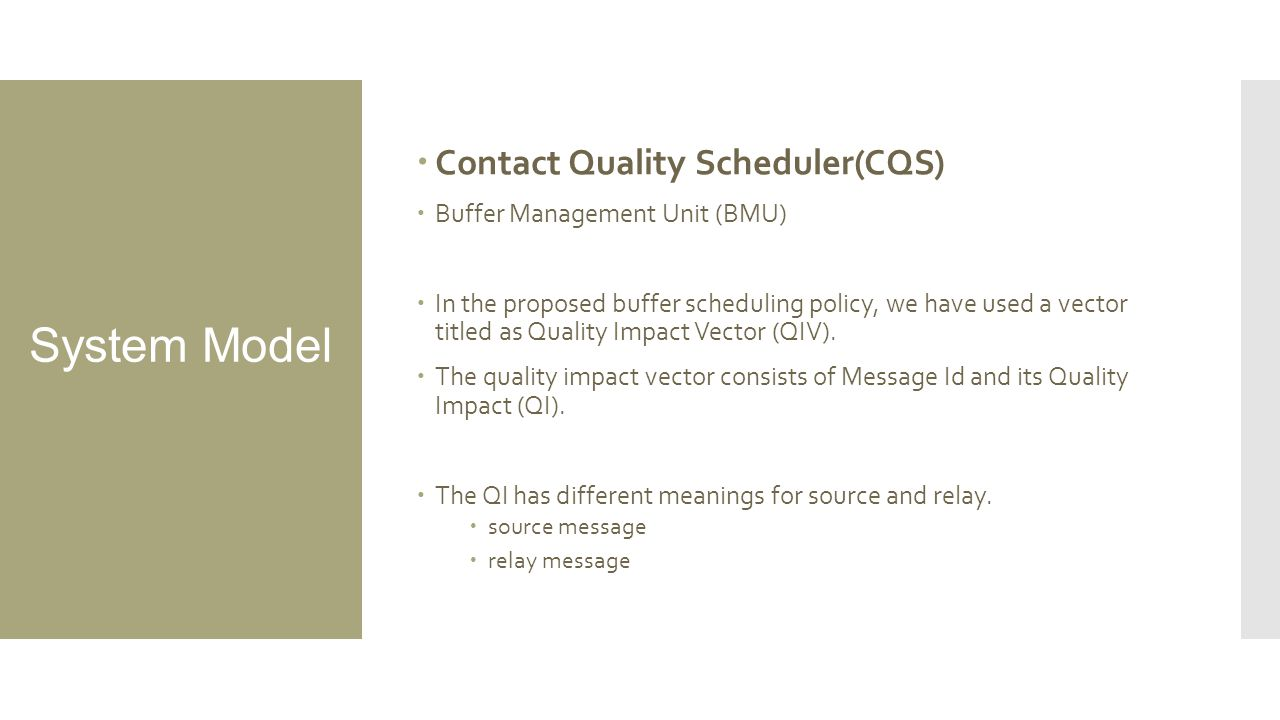 System Model  Contact Quality Scheduler(CQS)  Buffer Management Unit (BMU)  In the proposed buffer scheduling policy, we have used a vector titled as Quality Impact Vector (QIV).