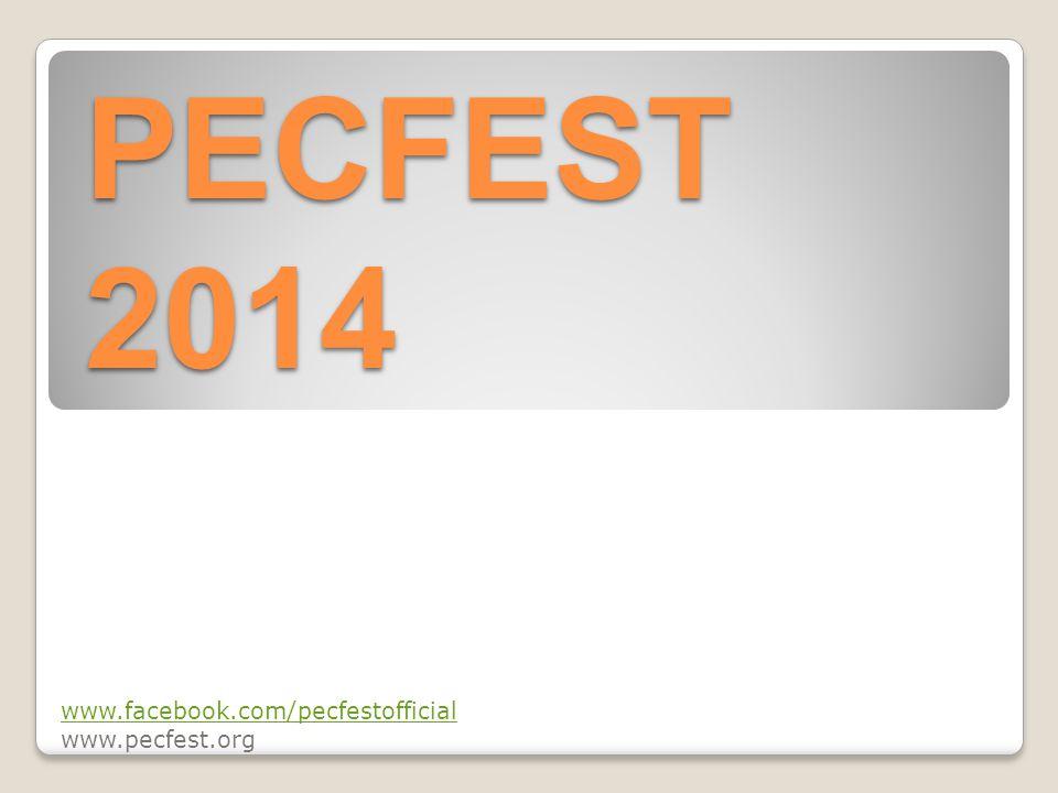 PECFEST 2014 www.facebook.com/pecfestofficial www.pecfest.org